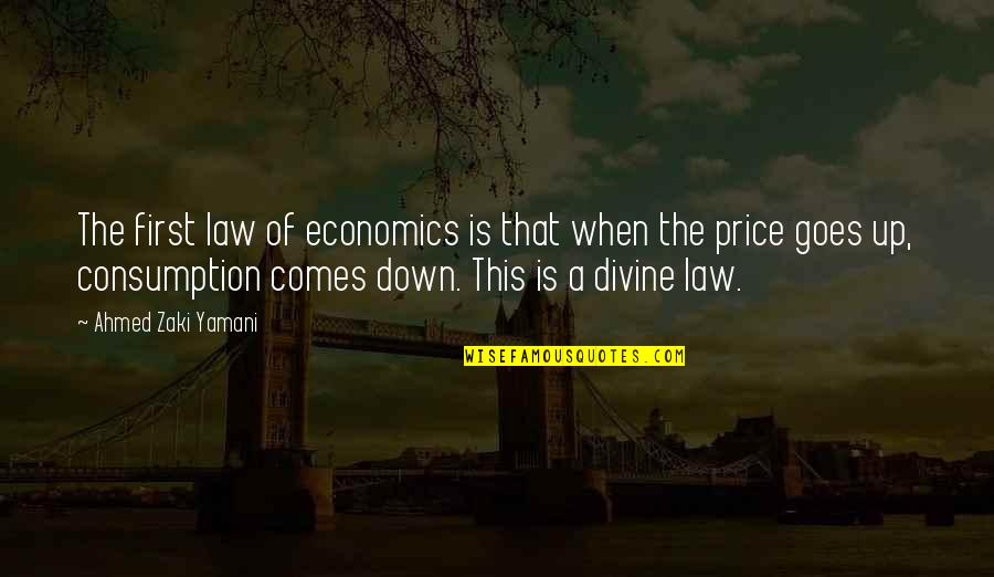 Horselover Quotes By Ahmed Zaki Yamani: The first law of economics is that when