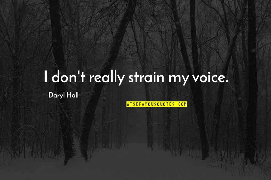 Horselover Quotes By Daryl Hall: I don't really strain my voice.