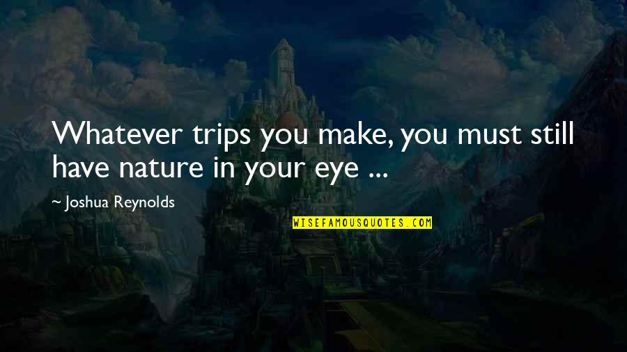 Horselover Quotes By Joshua Reynolds: Whatever trips you make, you must still have