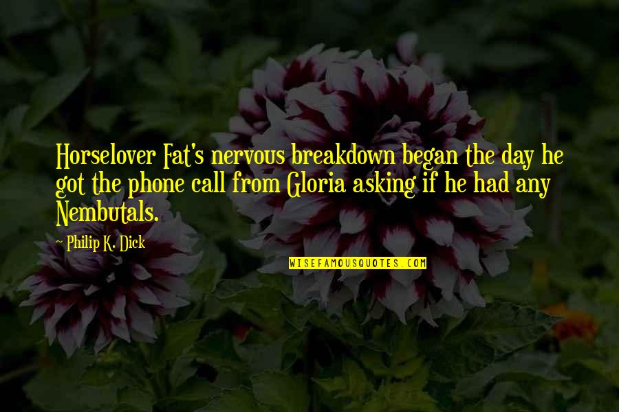 Horselover Quotes By Philip K. Dick: Horselover Fat's nervous breakdown began the day he