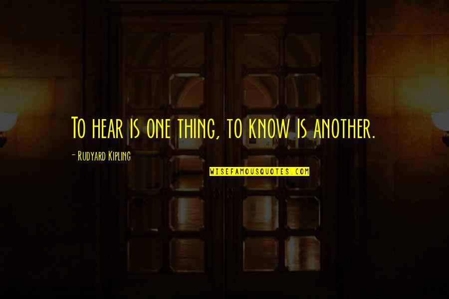 Horselover Quotes By Rudyard Kipling: To hear is one thing, to know is