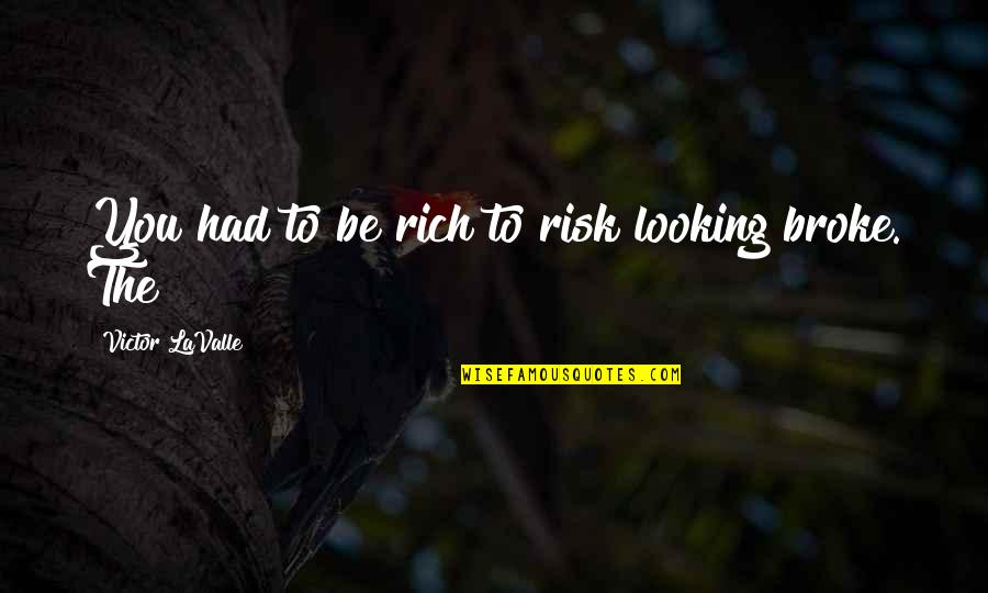 Horselover Quotes By Victor LaValle: You had to be rich to risk looking