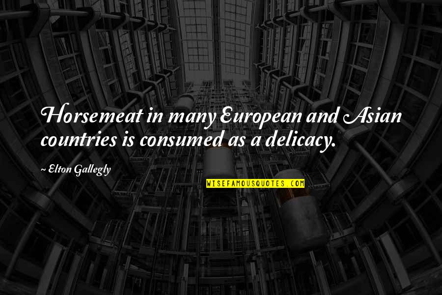 Horsemeat Quotes By Elton Gallegly: Horsemeat in many European and Asian countries is