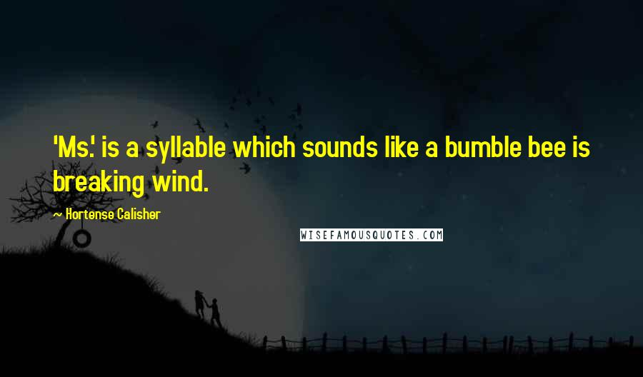 Hortense Calisher quotes: 'Ms.' is a syllable which sounds like a bumble bee is breaking wind.