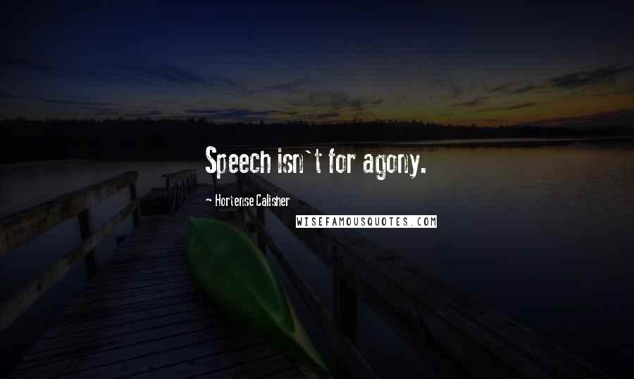 Hortense Calisher quotes: Speech isn't for agony.