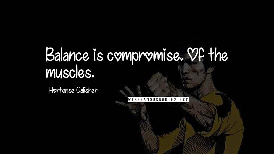 Hortense Calisher quotes: Balance is compromise. Of the muscles.