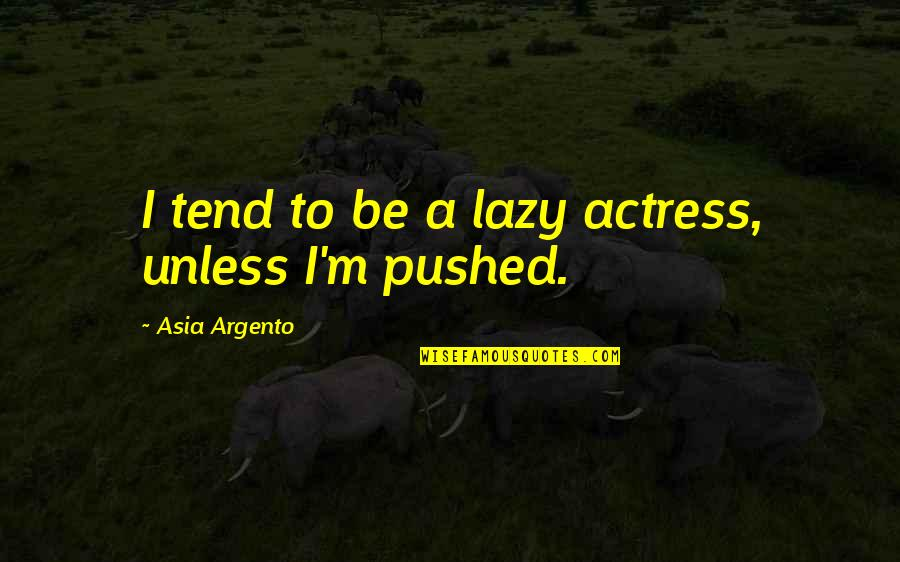 Horthy Quotes By Asia Argento: I tend to be a lazy actress, unless