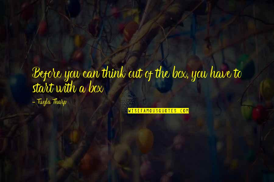 Horthy Quotes By Twyla Tharp: Before you can think out of the box,