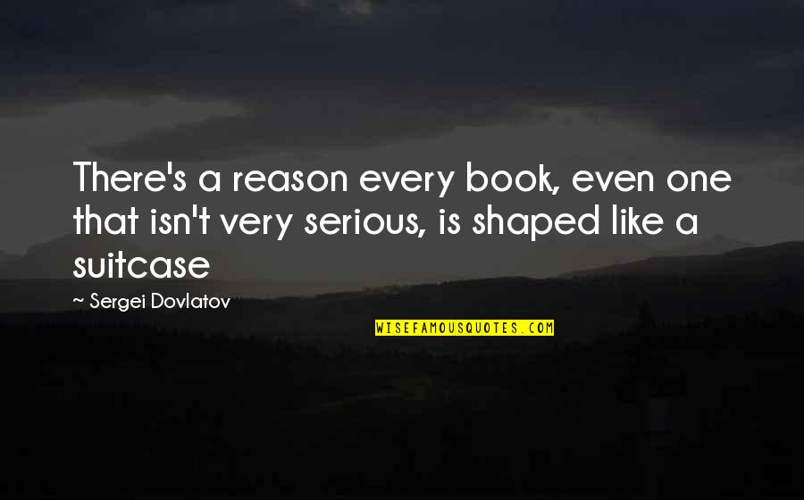 Horus Rising Quotes By Sergei Dovlatov: There's a reason every book, even one that