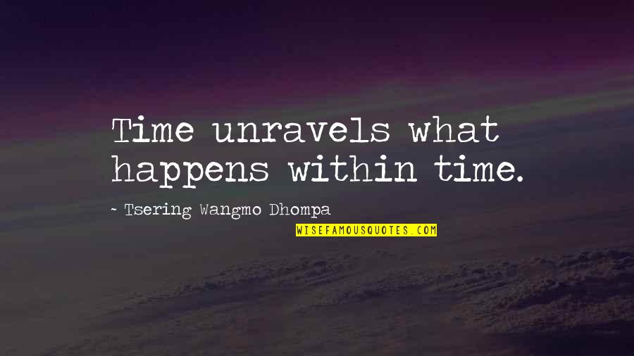 Horus Rising Quotes By Tsering Wangmo Dhompa: Time unravels what happens within time.