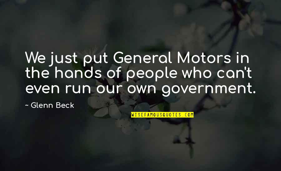 Hospice Volunteers Quotes By Glenn Beck: We just put General Motors in the hands