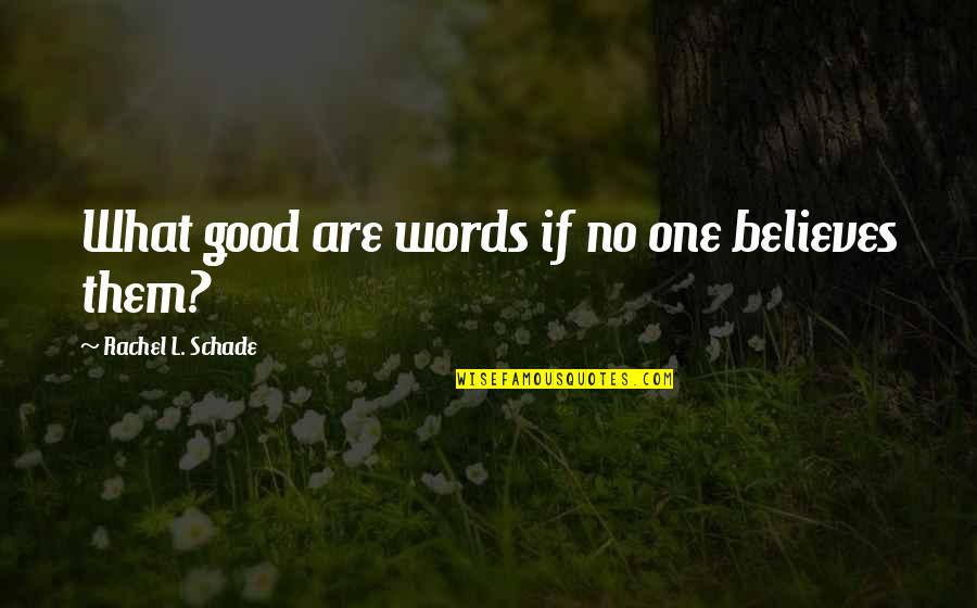 Hospice Volunteers Quotes By Rachel L. Schade: What good are words if no one believes