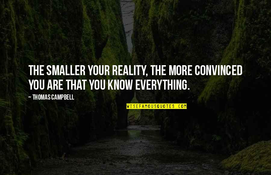 Hospice Volunteers Quotes By Thomas Campbell: The smaller your reality, the more convinced you