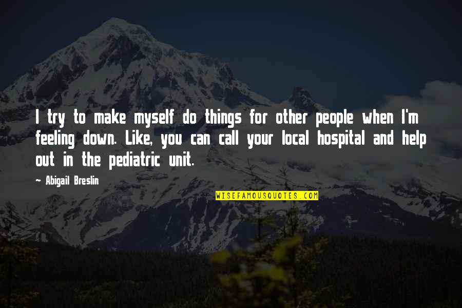 Hospital Quotes By Abigail Breslin: I try to make myself do things for