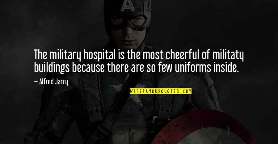 Hospital Quotes By Alfred Jarry: The military hospital is the most cheerful of