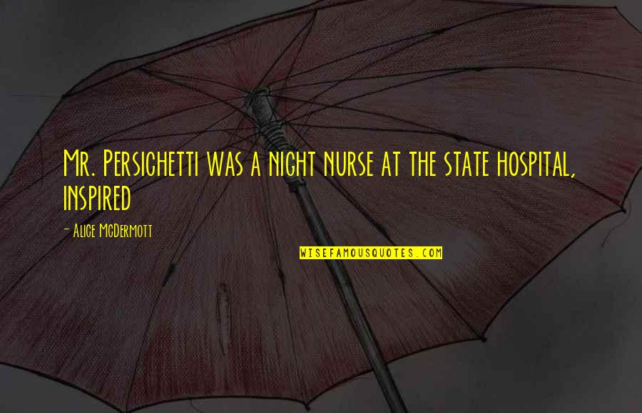 Hospital Quotes By Alice McDermott: Mr. Persichetti was a night nurse at the