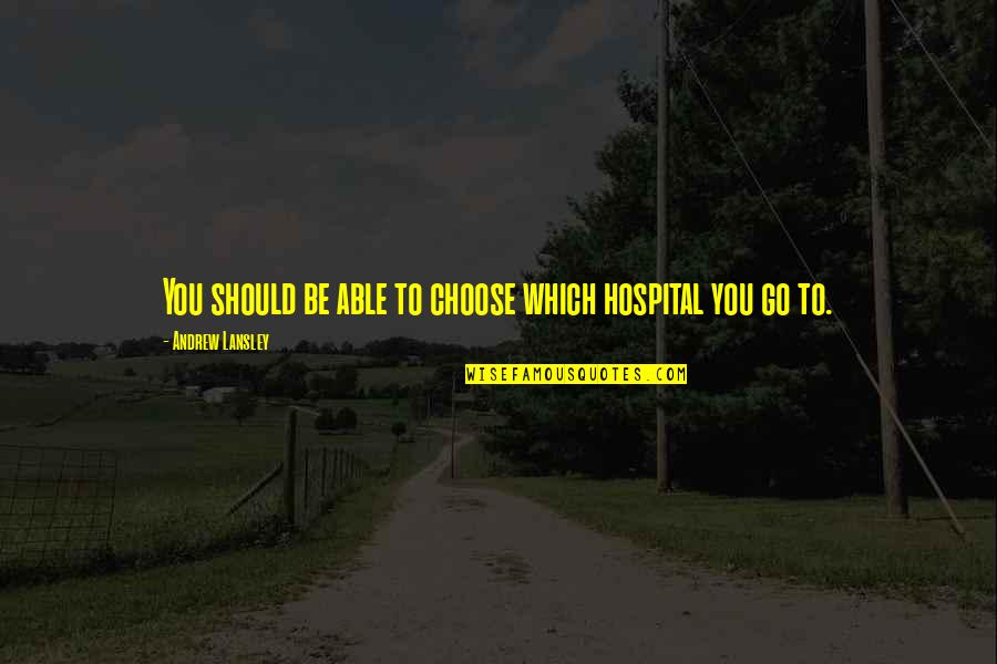 Hospital Quotes By Andrew Lansley: You should be able to choose which hospital