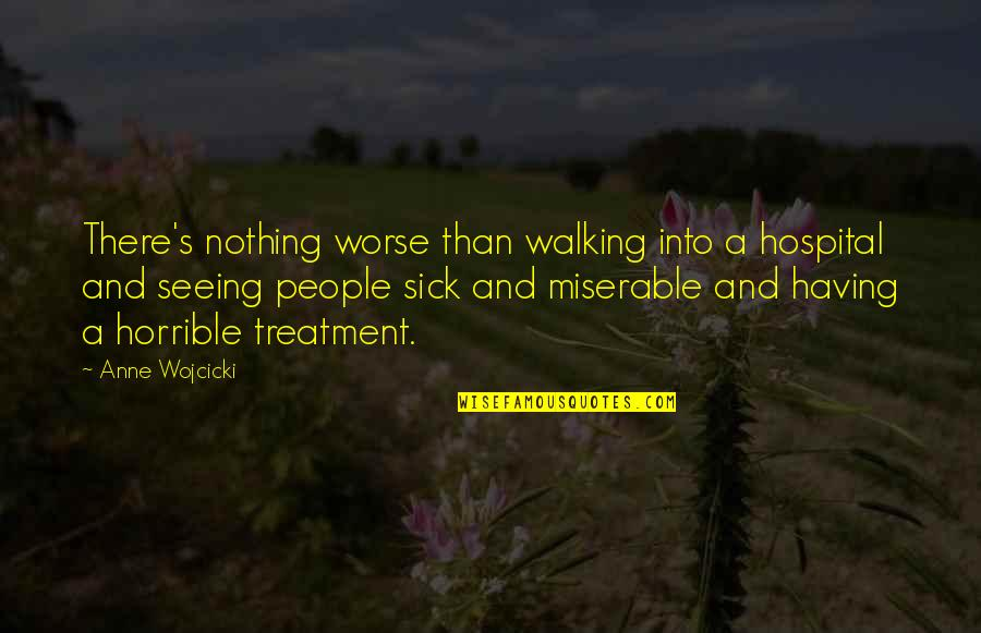 Hospital Quotes By Anne Wojcicki: There's nothing worse than walking into a hospital