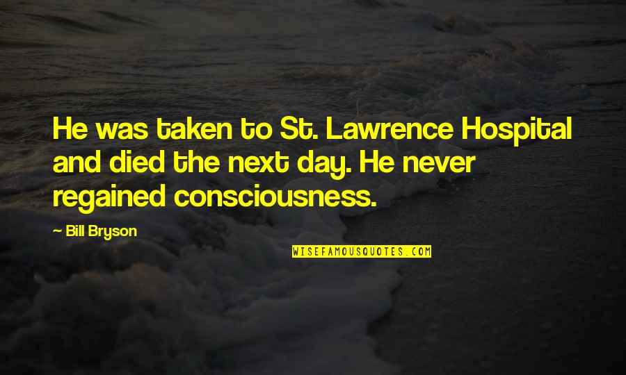 Hospital Quotes By Bill Bryson: He was taken to St. Lawrence Hospital and