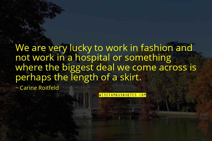 Hospital Quotes By Carine Roitfeld: We are very lucky to work in fashion