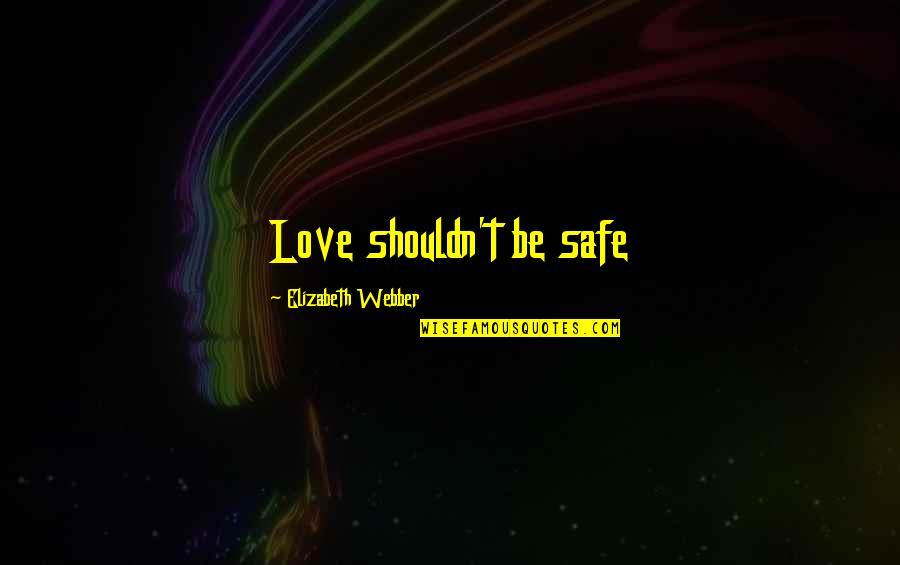 Hospital Quotes By Elizabeth Webber: Love shouldn't be safe