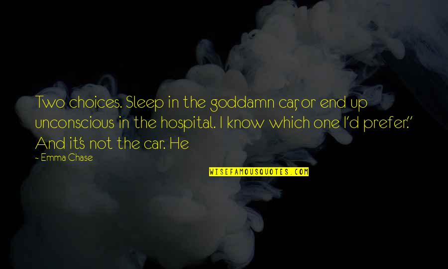 Hospital Quotes By Emma Chase: Two choices. Sleep in the goddamn car, or