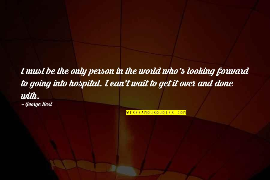 Hospital Quotes By George Best: I must be the only person in the
