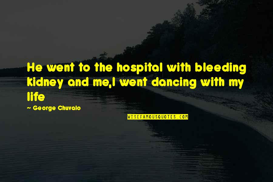 Hospital Quotes By George Chuvalo: He went to the hospital with bleeding kidney