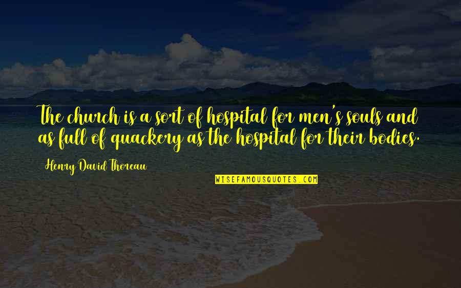 Hospital Quotes By Henry David Thoreau: The church is a sort of hospital for