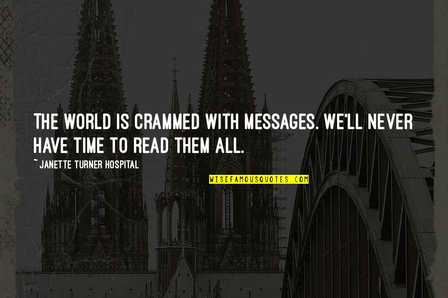 Hospital Quotes By Janette Turner Hospital: The world is crammed with messages. We'll never