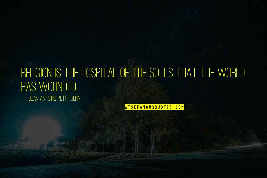 Hospital Quotes By Jean Antoine Petit-Senn: Religion is the hospital of the souls that