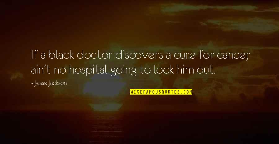 Hospital Quotes By Jesse Jackson: If a black doctor discovers a cure for