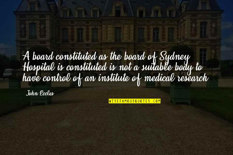 Hospital Quotes By John Eccles: A board constituted as the board of Sydney