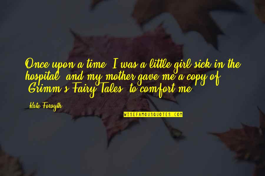 Hospital Quotes By Kate Forsyth: Once upon a time, I was a little