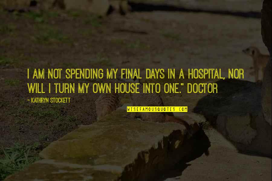 Hospital Quotes By Kathryn Stockett: I am not spending my final days in