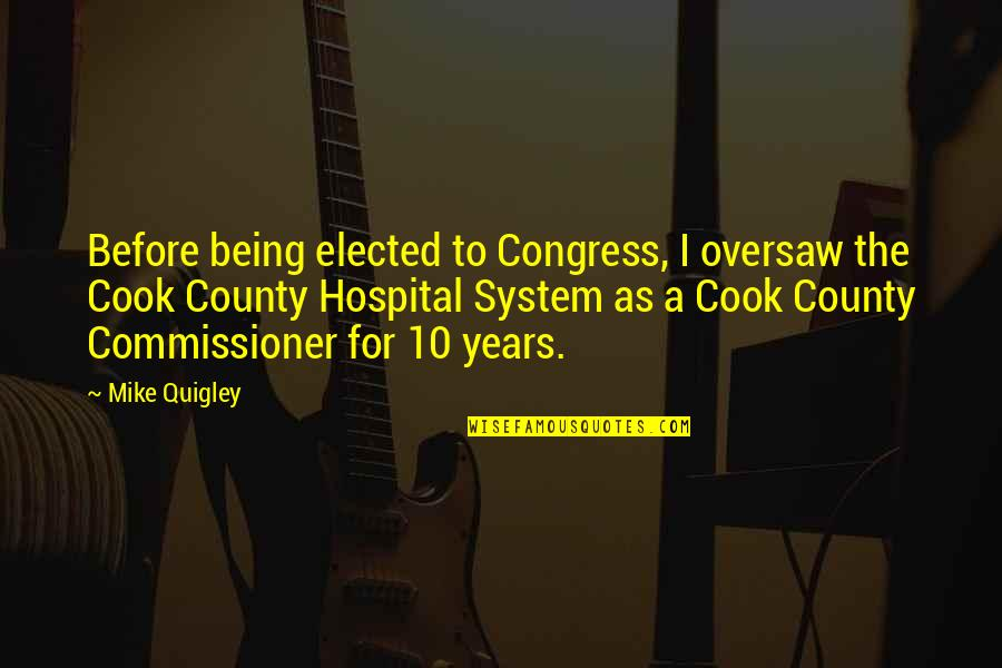 Hospital Quotes By Mike Quigley: Before being elected to Congress, I oversaw the