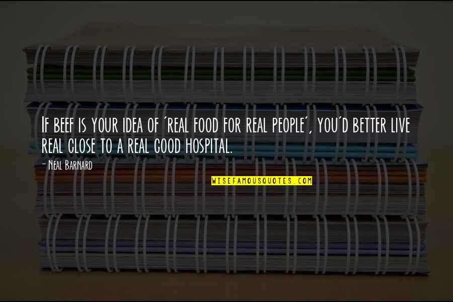 Hospital Quotes By Neal Barnard: If beef is your idea of 'real food