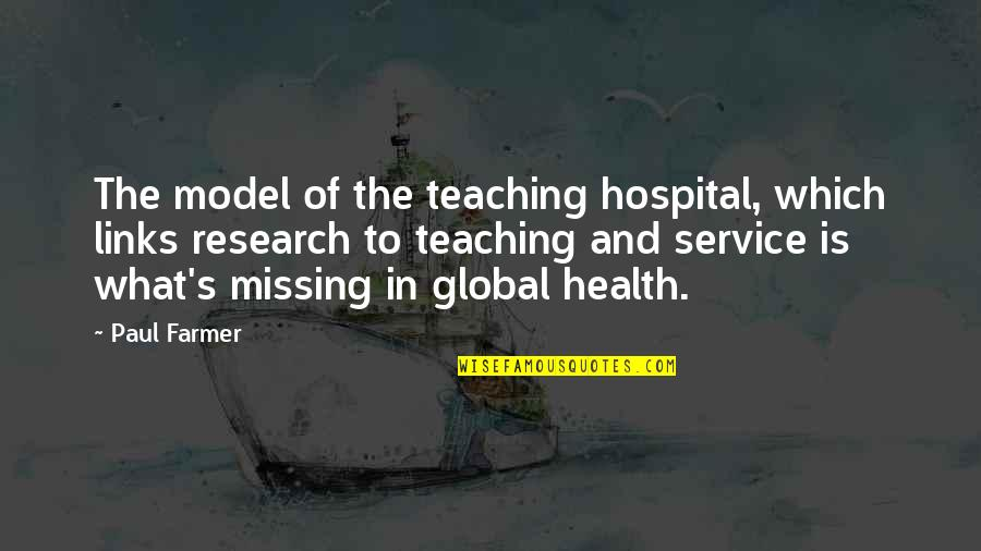 Hospital Quotes By Paul Farmer: The model of the teaching hospital, which links