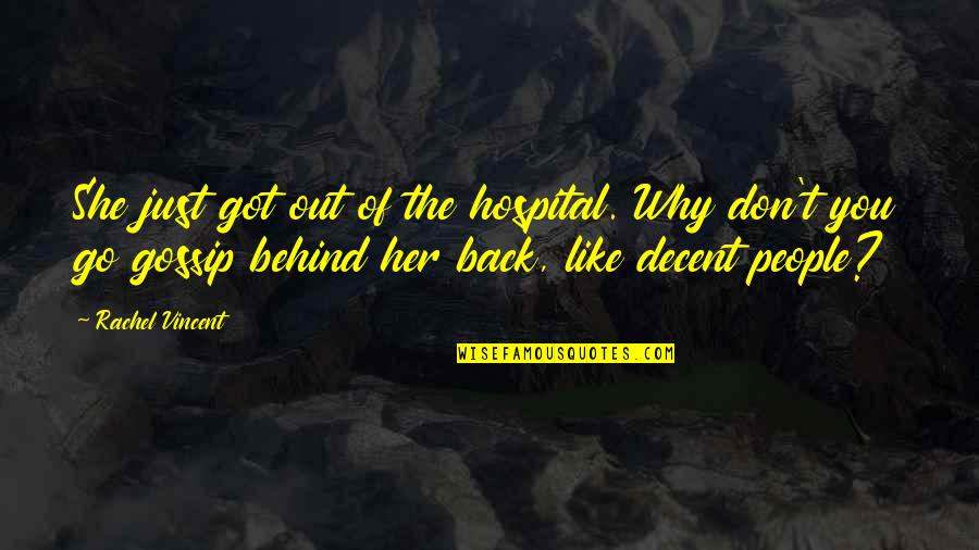 Hospital Quotes By Rachel Vincent: She just got out of the hospital. Why