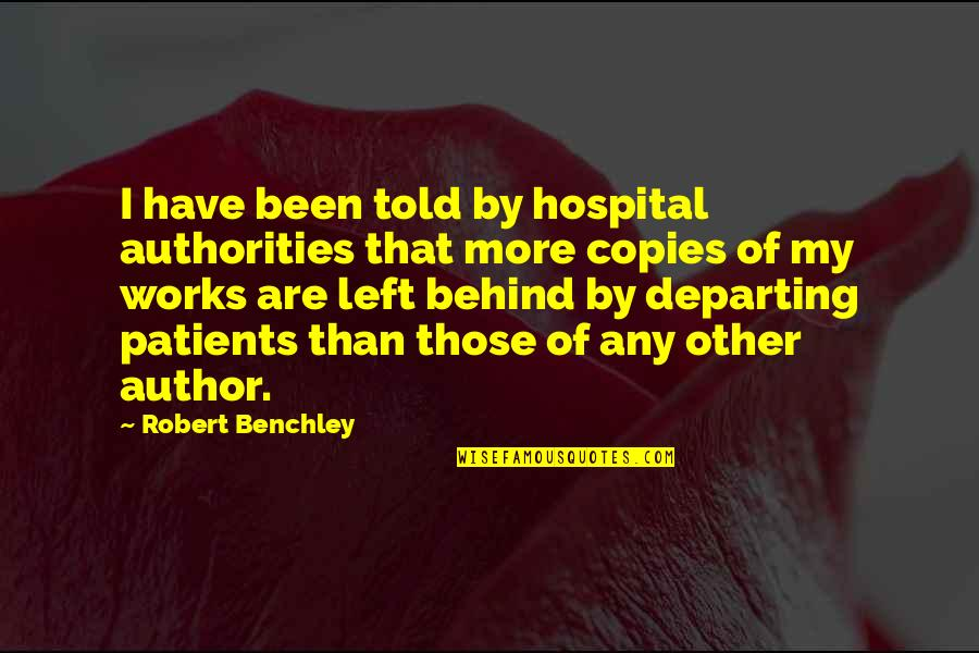 Hospital Quotes By Robert Benchley: I have been told by hospital authorities that