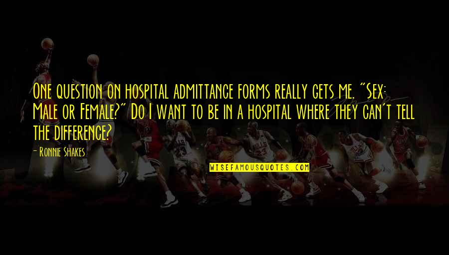 Hospital Quotes By Ronnie Shakes: One question on hospital admittance forms really gets