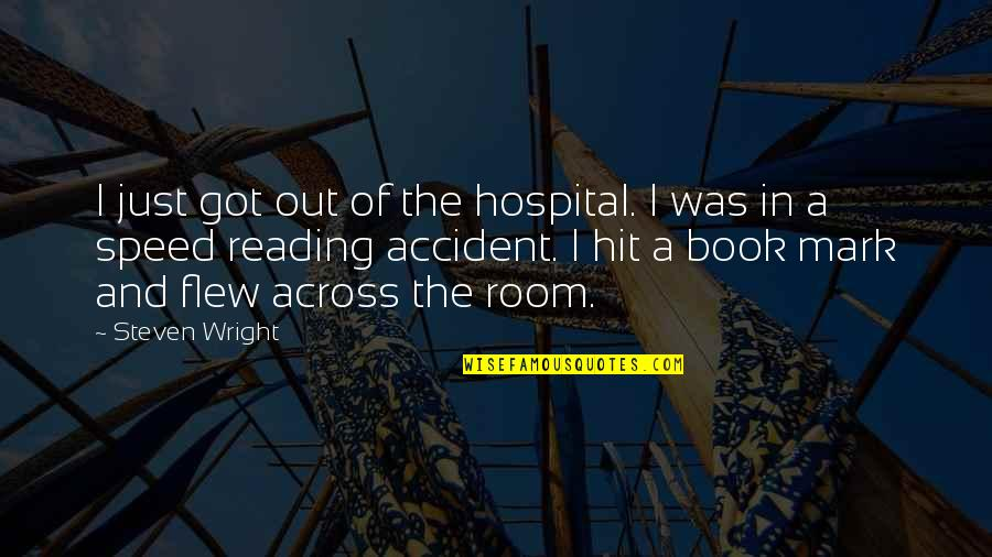 Hospital Quotes By Steven Wright: I just got out of the hospital. I