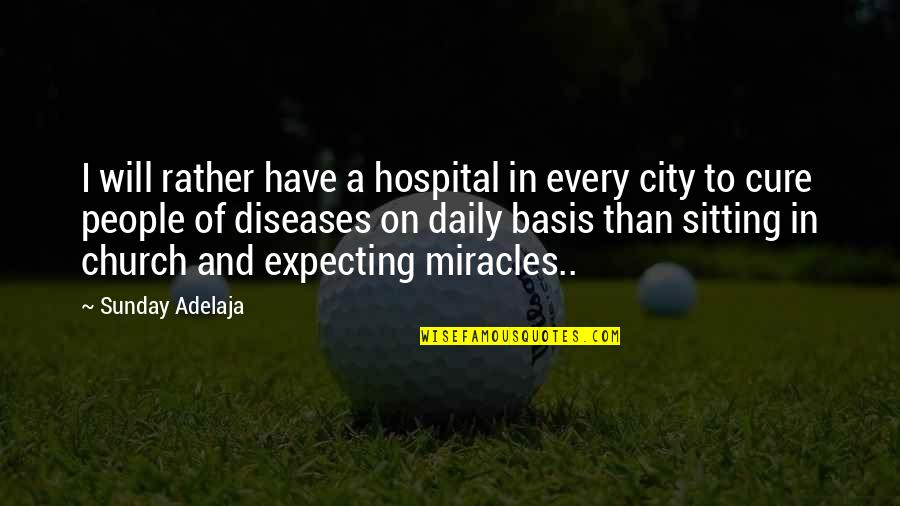 Hospital Quotes By Sunday Adelaja: I will rather have a hospital in every