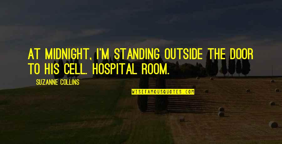 Hospital Quotes By Suzanne Collins: At midnight, I'm standing outside the door to
