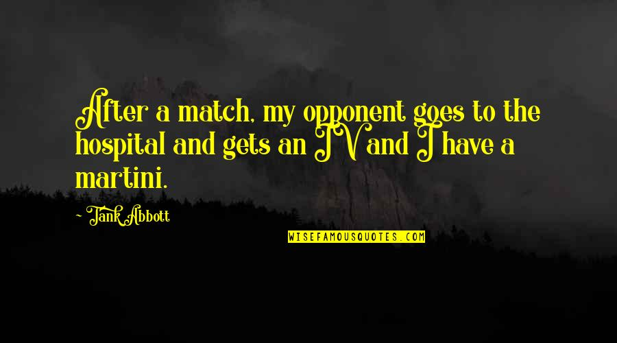 Hospital Quotes By Tank Abbott: After a match, my opponent goes to the