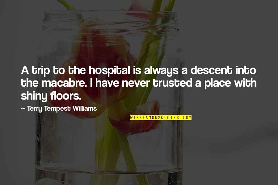 Hospital Quotes By Terry Tempest Williams: A trip to the hospital is always a