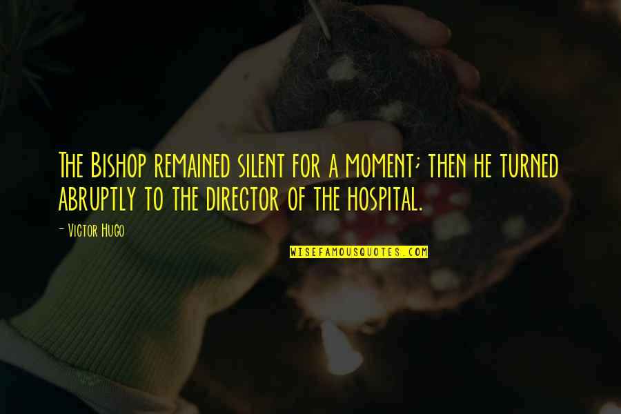 Hospital Quotes By Victor Hugo: The Bishop remained silent for a moment; then