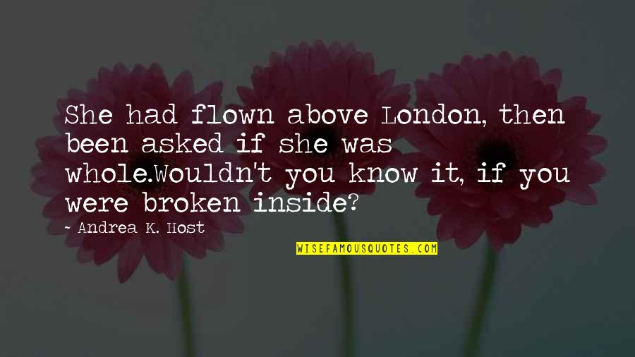 Host Quotes By Andrea K. Host: She had flown above London, then been asked