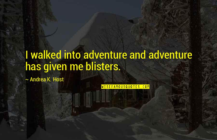 Host Quotes By Andrea K. Host: I walked into adventure and adventure has given