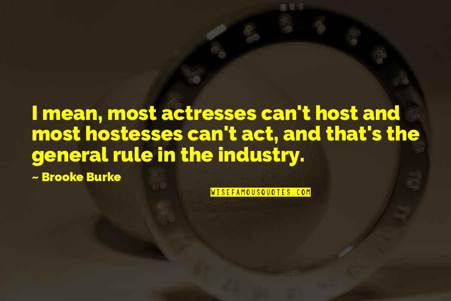 Host Quotes By Brooke Burke: I mean, most actresses can't host and most
